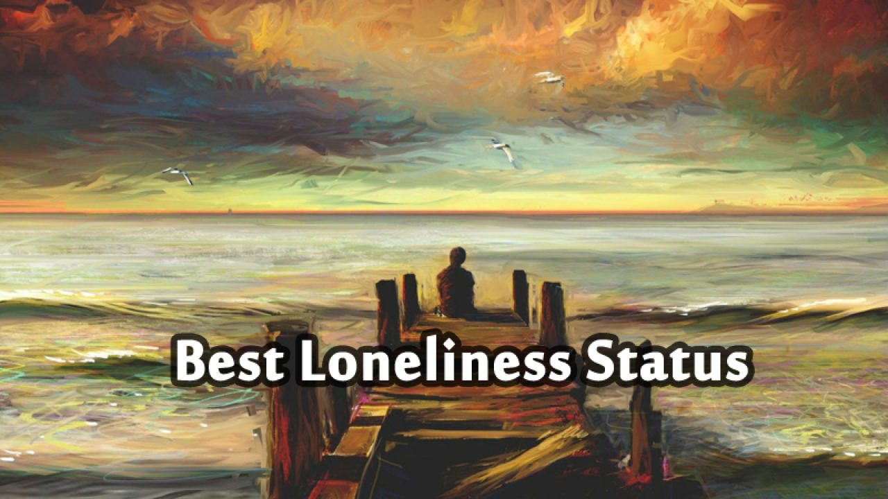 Feeling Alone Status, Messages and Short Quotes About Loneliness