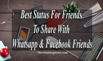 Best Status For Friends To Share on Whatsapp & Facebook