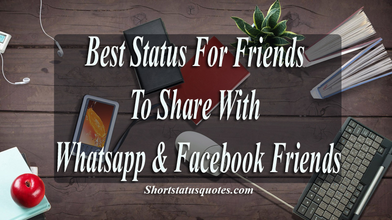 Best Status For Friends To Share On Whatsapp Facebook