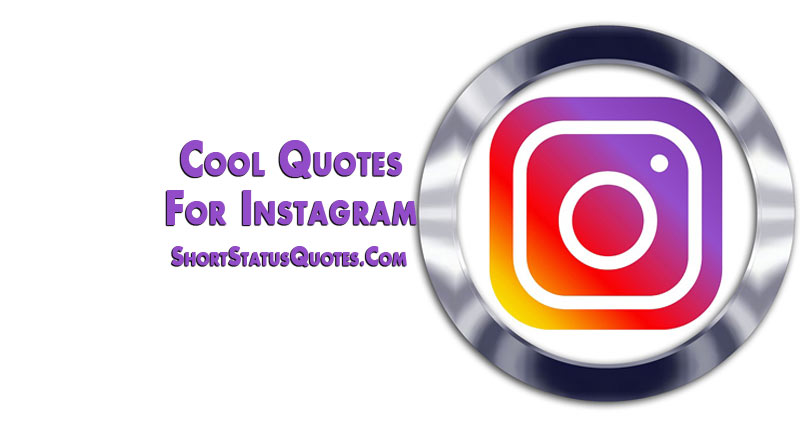 Cool Quotes For Instagram Cool Captions And Cool Profile Bio
