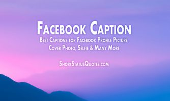 Caption for Facebook Profile Photo : Attitude, Love, Funny, Smart and More