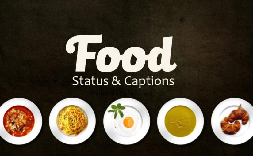 Food Status, Captions & Quotes For The Foodies Who Love To Eat