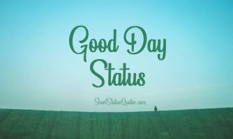 Good Day Status, Quotes and Have a Good Day Wishes