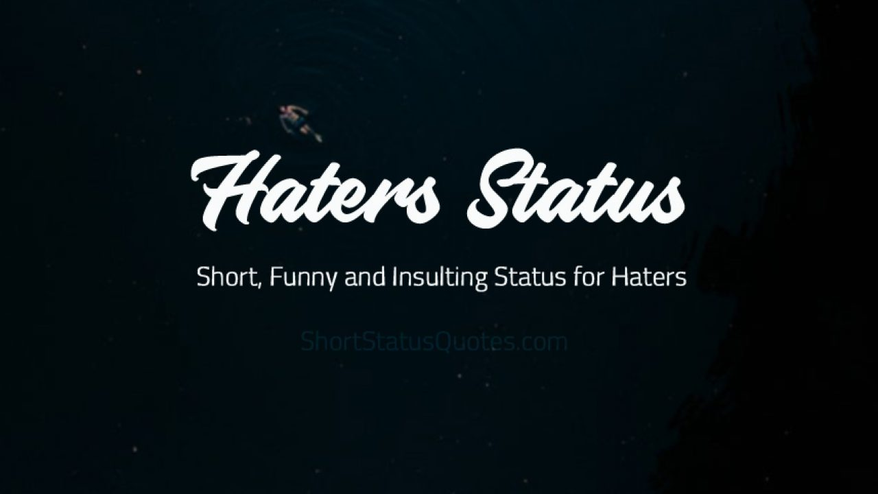 Haters Status - Short, Funny and Insulting Status for Haters