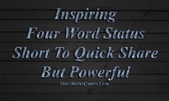 Inspiring Four Word Status Quotes – Short To Quick Share