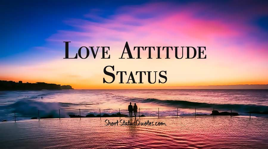 Love Attitude Status, Captions and Quotes for Him Or Her