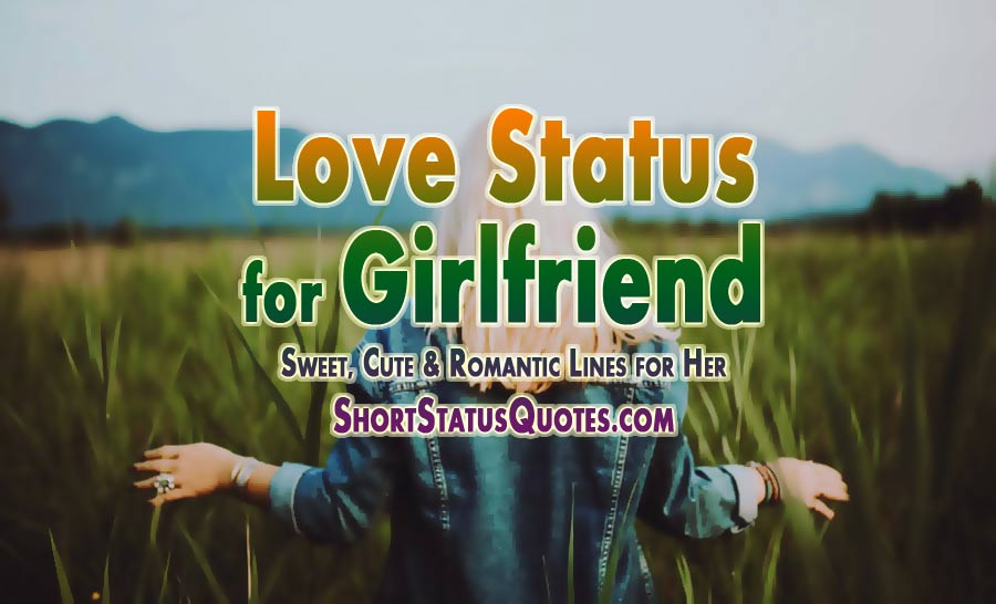 Love Status for Girlfriend - Best, Sweet and Romantic