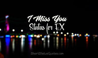 I Miss You Status for Ex-Girlfriend and Ex-Boyfriend