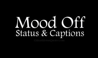 125+ Mood Off Status, Captions & Short Mood Off Quotes