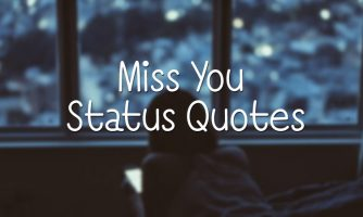 Miss You Status, Captions and Messages – Touchy Miss You Quotes